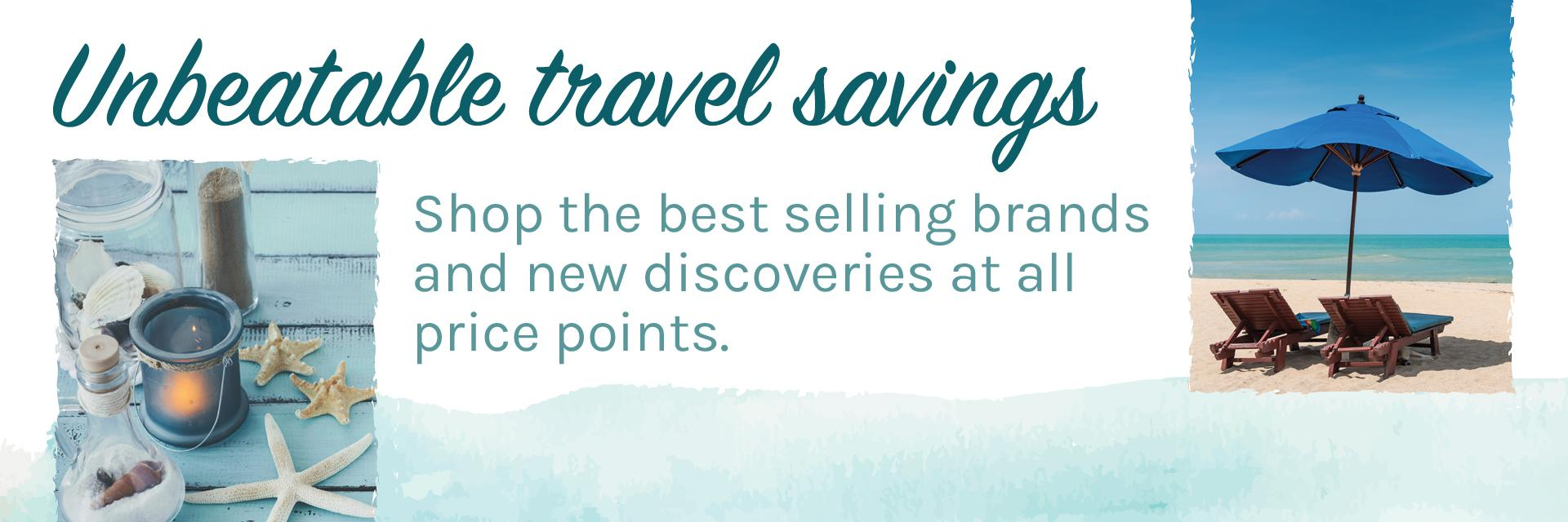 unbeatable travel savings shop the best selling brands and new discoveries at all price points